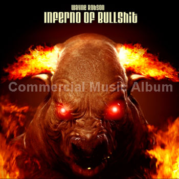 Inferno of Bullshit Commercail Music ALbum by Wayne Robson